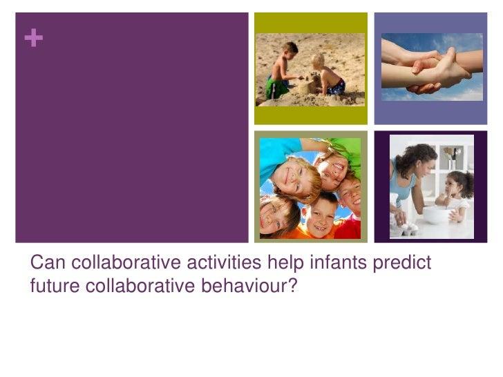 +Can collaborative activities help infants predictfuture collaborative behaviour?