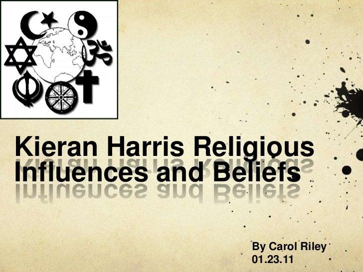 Kieran Harris Religious Influences and Beliefs <br />By Carol Riley <br />01.23.11<br />