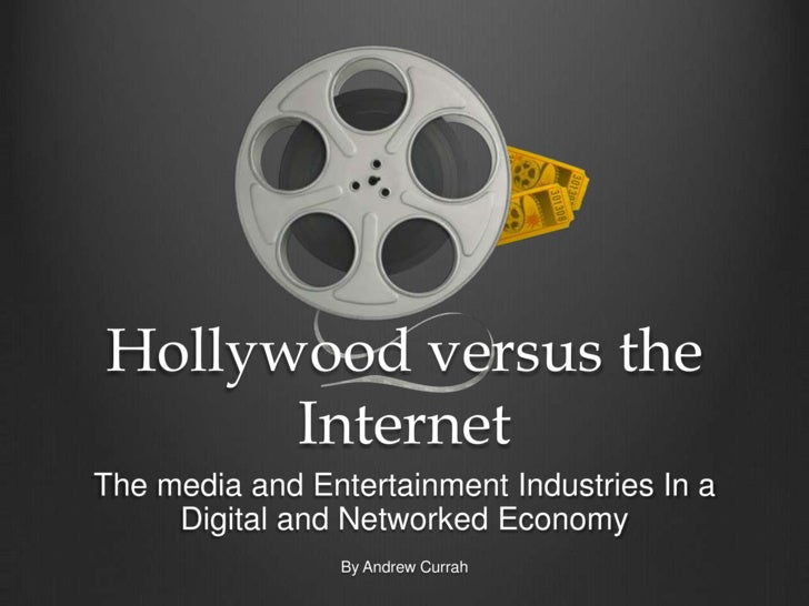 Hollywood versus the Internet<br />The media and Entertainment Industries In a Digital and Networked Economy<br />By Andre...