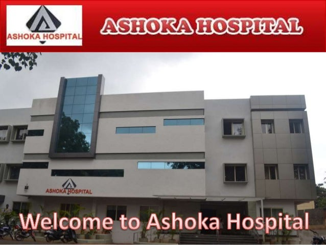 About Us Ashoka Hospital building construction was started in 2013. Ashoka Hospital was built with the intention of provid...