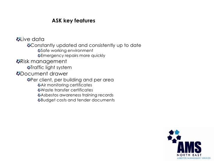 ASK key features<br />Live data<br />Constantly updated and consistently up to date<br />Safe working environment<br />Eme...