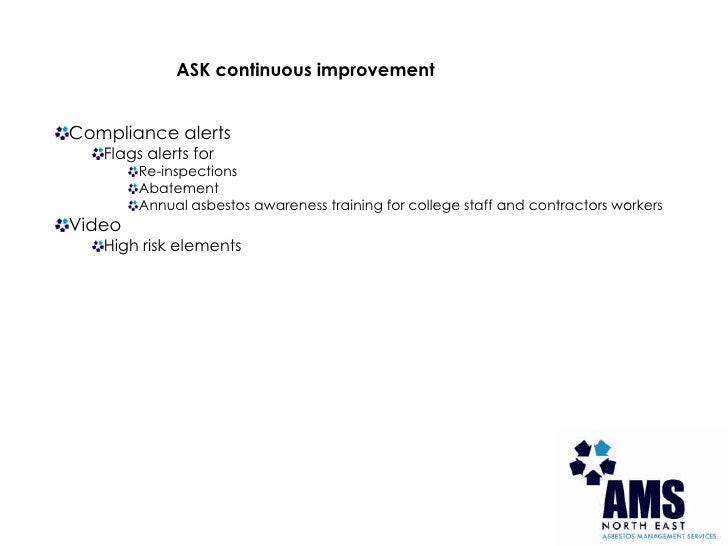 ASK continuous improvement<br />Compliance alerts<br />Flags alerts for<br />Re-inspections<br />Abatement<br />Annual asb...