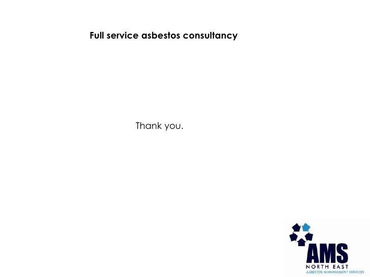 Full service asbestos consultancy<br />Thank you.<br />