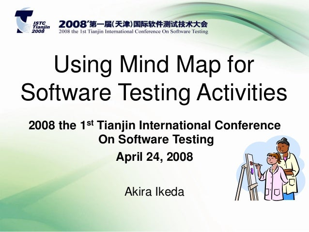 Using Mind Map for Software Testing Activities 2008 the 1st Tianjin International Conference On Software Testing April 24,...