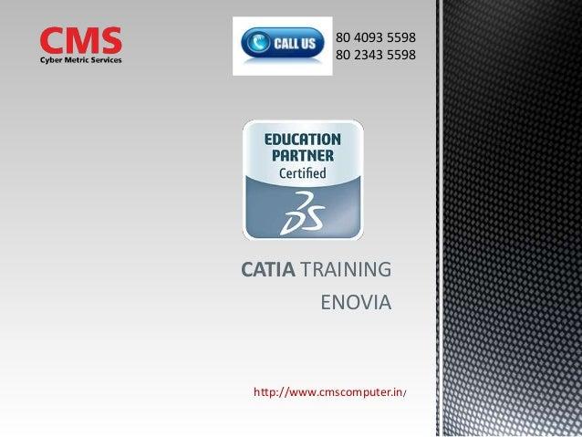 CATIA TRAINING ENOVIA http://www.cmscomputer.in/ 80 4093 5598 80 2343 5598