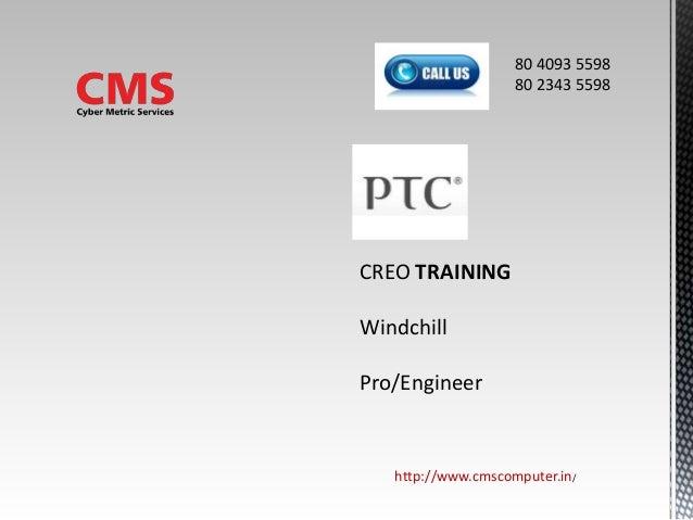 CREO TRAINING Windchill Pro/Engineer http://www.cmscomputer.in/ 80 4093 5598 80 2343 5598
