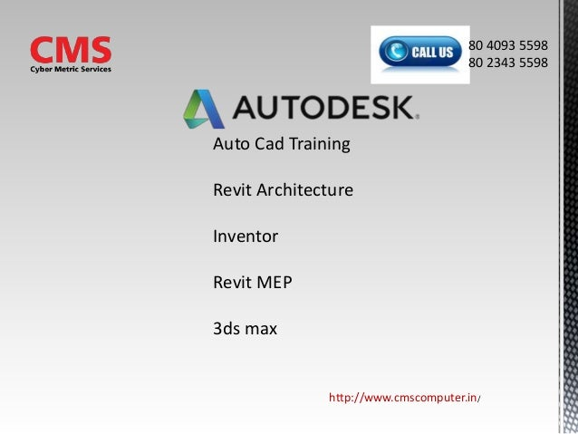 Auto Cad Training Revit Architecture Inventor Revit MEP 3ds max http://www.cmscomputer.in/ 80 4093 5598 80 2343 5598