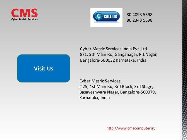 http://www.cmscomputer.in/ 80 4093 5598 80 2343 5598 Cyber Metric Services India Pvt. Ltd. 8/1, 5th Main Rd, Ganganagar, R...
