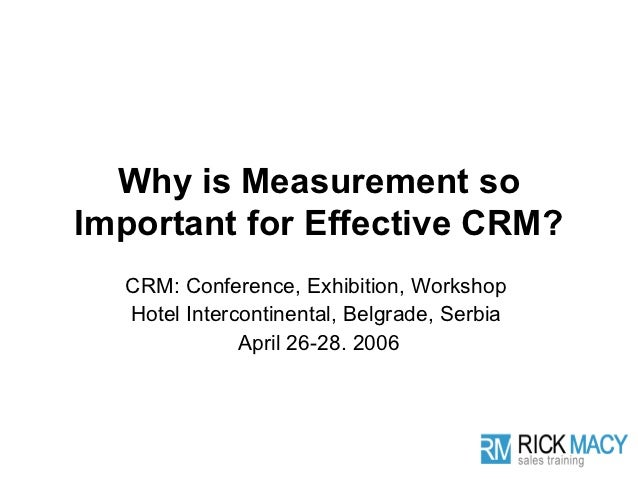 Why is Measurement soImportant for Effective CRM?  CRM: Conference, Exhibition, Workshop  Hotel Intercontinental, Belgrade...