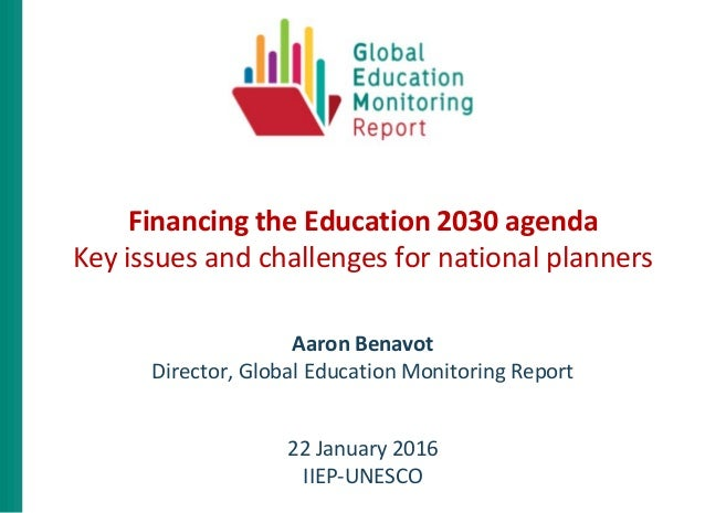 Financing the Education 2030 agenda Key issues and challenges for national planners Aaron Benavot Director, Global Educati...