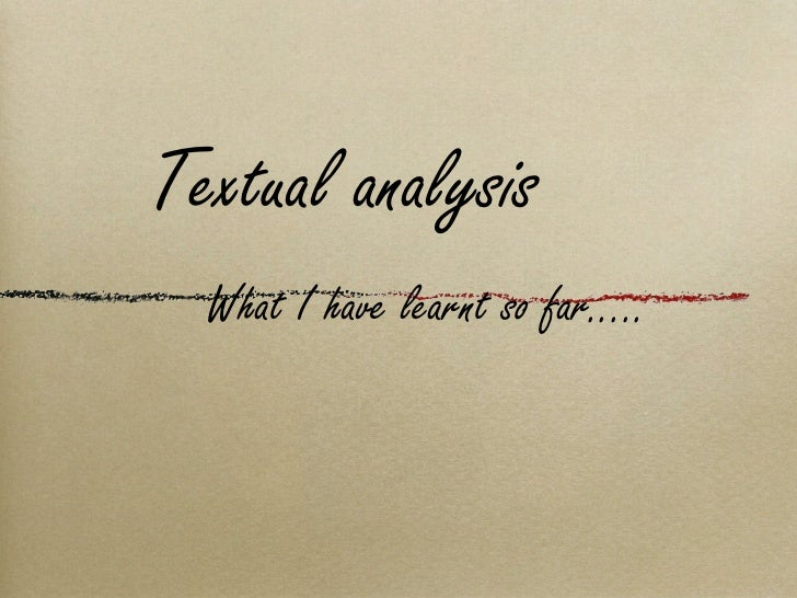 What I have learnt so far..... Textual analysis