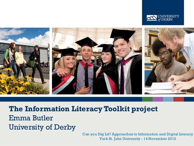 The Information Literacy Toolkit project Emma Butler University of Derby Can you Dig Lit? Approaches to Information and Di...