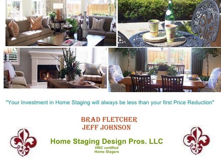 """""""Your Investment in Home Staging will always be less than your first Price Reduction""""                                 Brad..."""