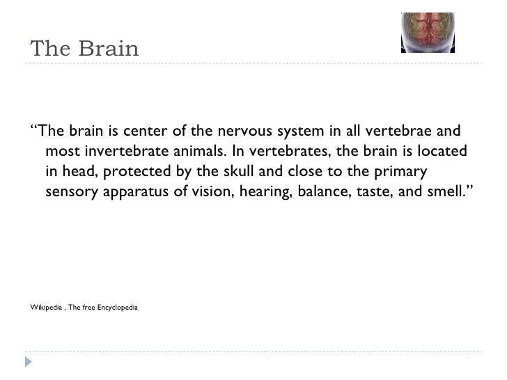 "The Brain <ul><li>"" The brain is center of the nervous system in all vertebrae and most invertebrate animals. In vertebrat..."
