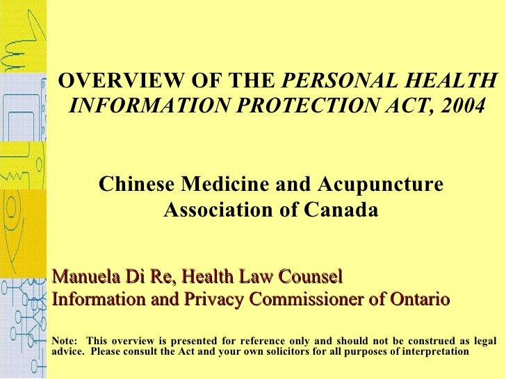 OVERVIEW OF THE  PERSONAL HEALTH INFORMATION PROTECTION ACT, 2004 Chinese Medicine and Acupuncture  Association of Canada ...