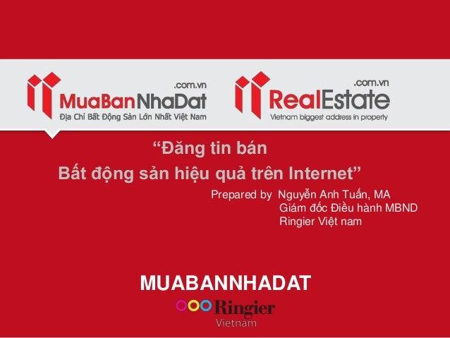"""MUABANNHADAT """"Đăng tin bán Bất động sản hiệu quả trên Internet"""" Prepared by Nguyễn Anh Tuấn, MA Giám đốc Điều hành MBND Ri..."""