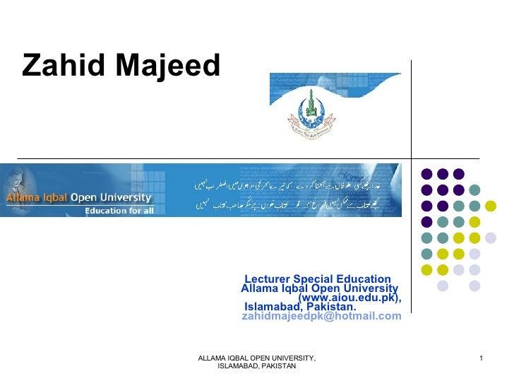 Zahid Majeed Lecturer Special Education Allama Iqbal Open University  (www.aiou.edu.pk), Islamabad, Pakistan. [email_addre...