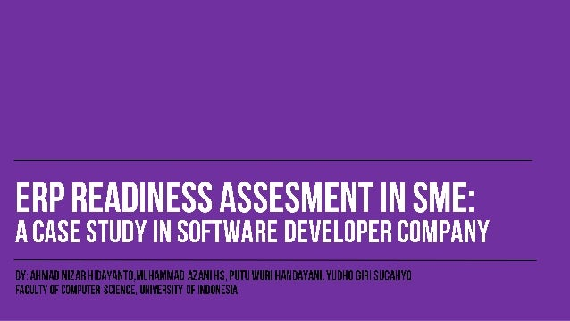 ERP Implementation Readiness in Small and Medium Enterprise (SME): A Case Study in Software Developer Company
