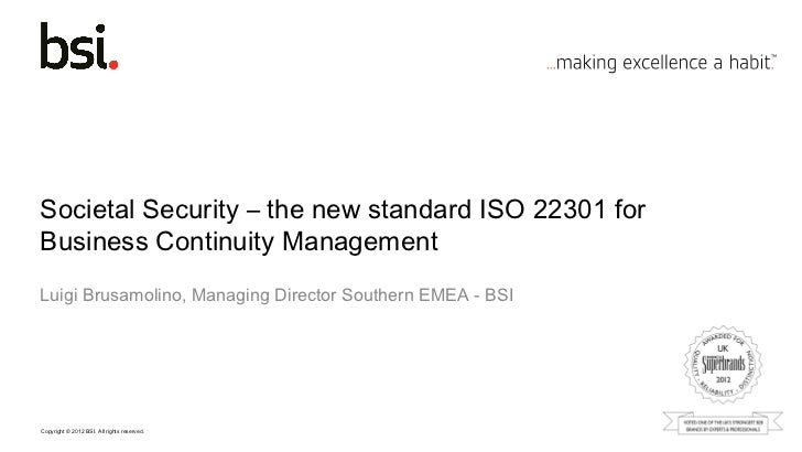Societal Security – the new standard ISO 22301 forBusiness Continuity ManagementLuigi Brusamolino, Managing Director South...