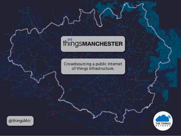 Crowdsourcing a public internet of things infrastructure. @thingsMcr