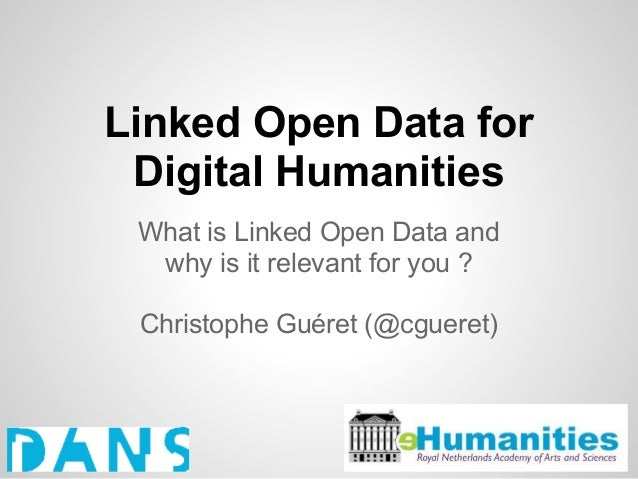Linked Open Data for Digital Humanities What is Linked Open Data and  why is it relevant for you ? Christophe Guéret (@cgu...