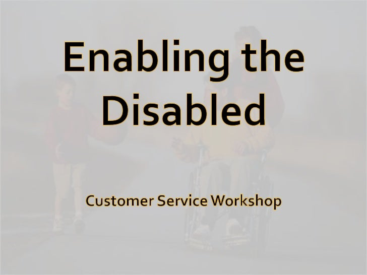 Enabling the Disabled<br />Customer Service Workshop<br />