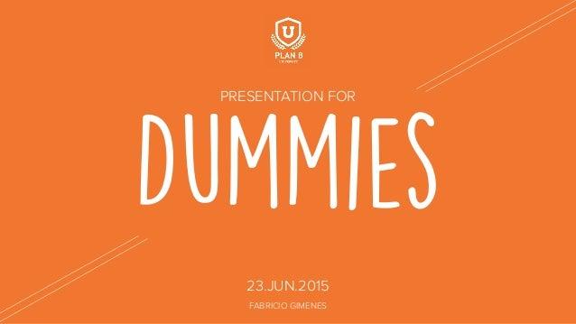 Dummies PRESENTATION FOR 23.JUN.2015 FABRICIO GIMENES