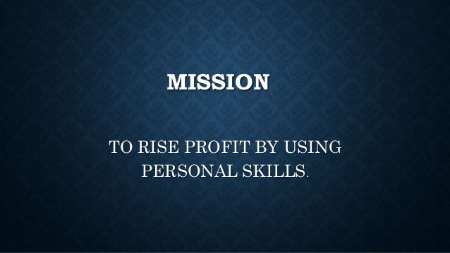 MISSION TO RISE PROFIT BY USING PERSONAL SKILLS.