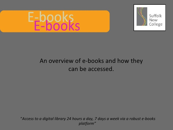 """E-books An overview of e-books and how they can be accessed. """" Access to a digital library 24 hours a day, 7 days a week v..."""