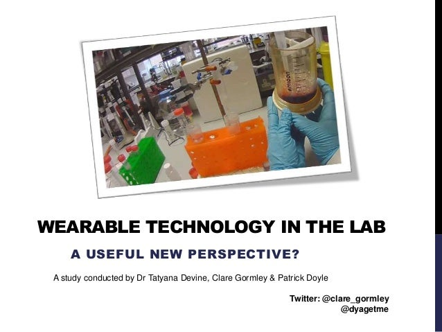 WEARABLE TECHNOLOGY IN THE LAB A USEFUL NEW PERSPECTIVE? A study conducted by Dr Tatyana Devine, Clare Gormley & Patrick D...