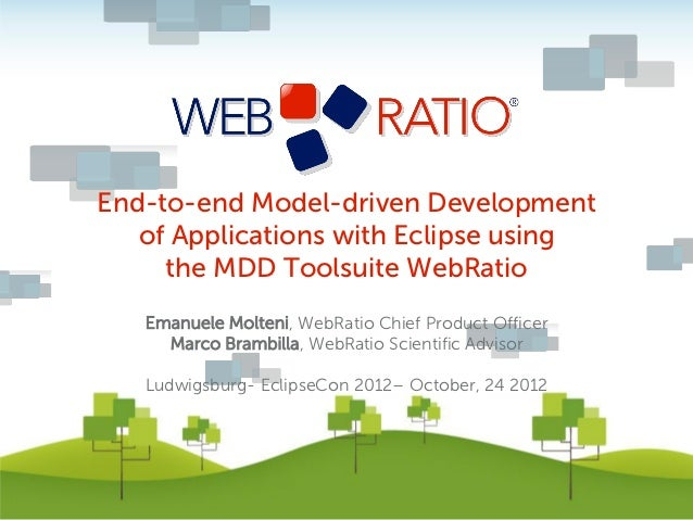 End-to-end Model-driven Development   of Applications with Eclipse using     the MDD Toolsuite WebRatio   Emanuele Molteni...