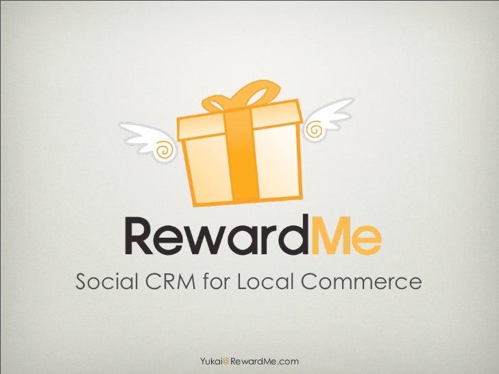 Social CRM for Local Commerce          Yukai@RewardMe.com