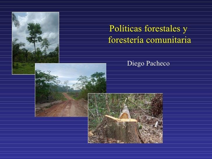 Políticas forestales y  forestería comunitaria Diego Pacheco