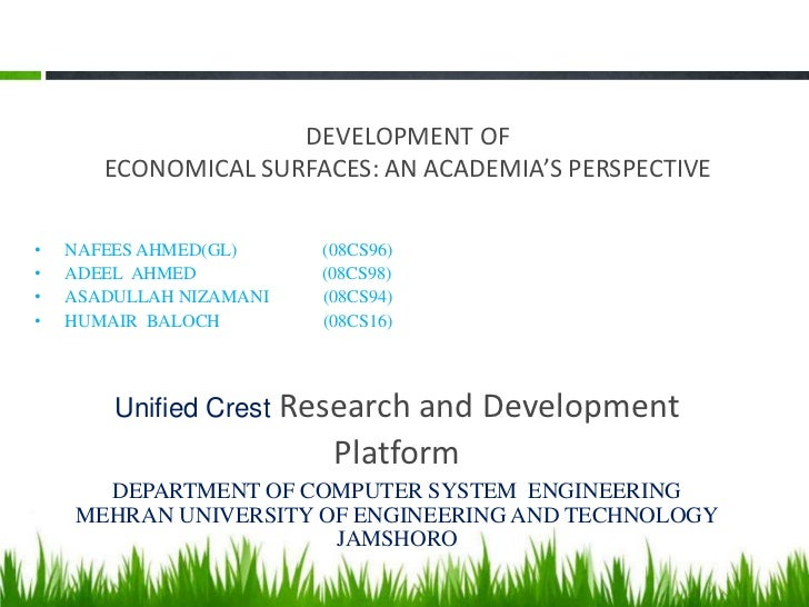 DEVELOPMENT OF       ECONOMICAL SURFACES: AN ACADEMIA'S PERSPECTIVE•   NAFEES AHMED(GL)       (08CS96)•   ADEEL AHMED     ...