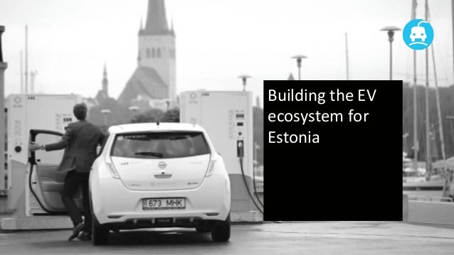 Building	   the	   EV	    ecosystem	   for	    Estonia