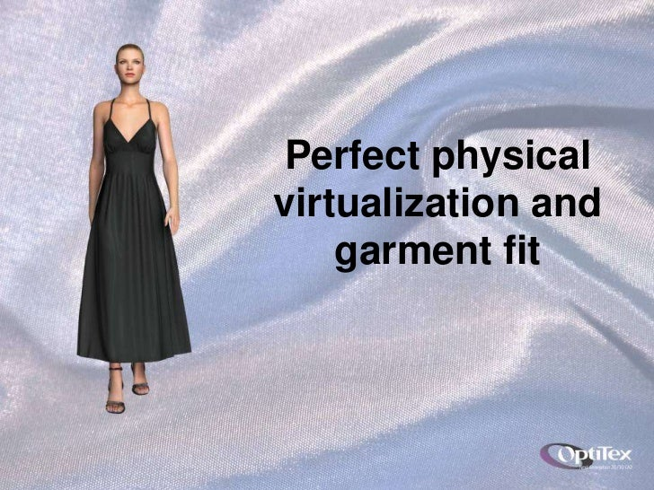 Perfect physical virtualization and garment fit<br />