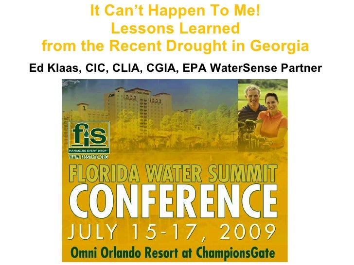 It Can't Happen To Me! Lessons Learned from the Recent Drought in Georgia Ed Klaas, CIC, CLIA, CGIA, EPA WaterSense Partne...