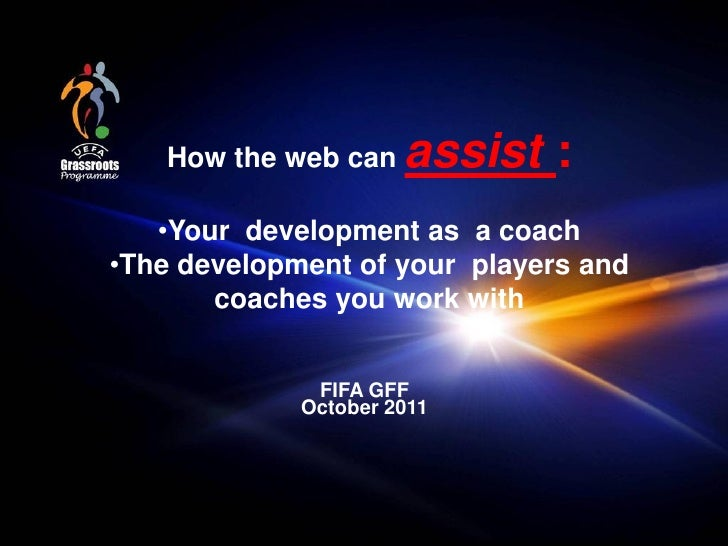How the web can    assist :   •Your development as a coach•The development of your players and       coaches you work with...