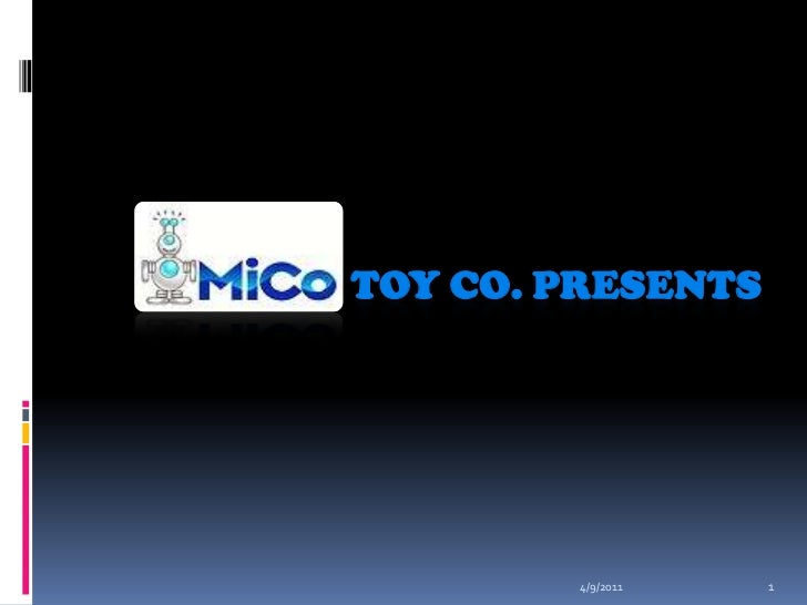 4/9/2011<br />1<br />Toy Co. presents<br />