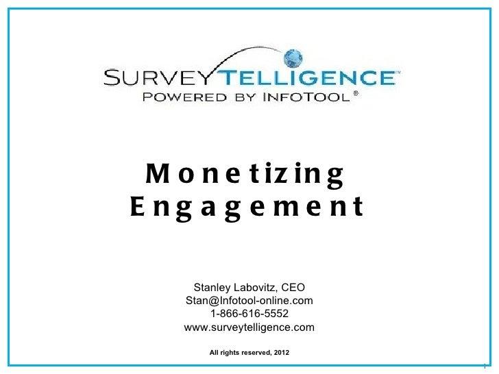 M o n e t iz in gE ng a g e me nt     Stanley Labovitz, CEO    Stan@Infotool-online.com        1-866-616-5552    www.surve...