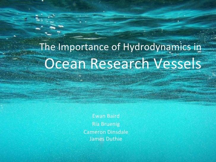 The Importance of Hydrodynamics in  Ocean Research Vessels Ewan Baird Ria Bruenig Cameron Dinsdale James Duthie