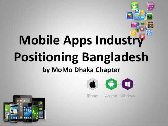 Mobile Apps Industry Positioning Bangladesh by MoMo Dhaka Chapter