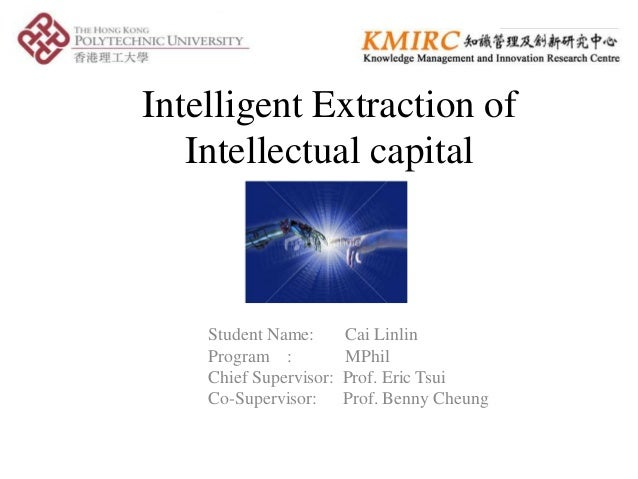 Intelligent Extraction of   Intellectual capital    Student Name:       Cai Linlin    Program :           MPhil    Chief S...