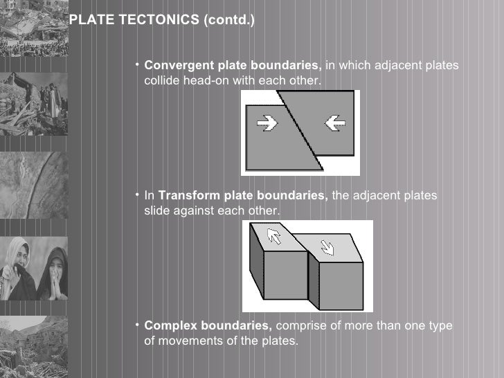 PLATE TECTONICS (contd.) <ul><li>Convergent plate boundaries,  in which adjacent plates collide head-on with each other. <...