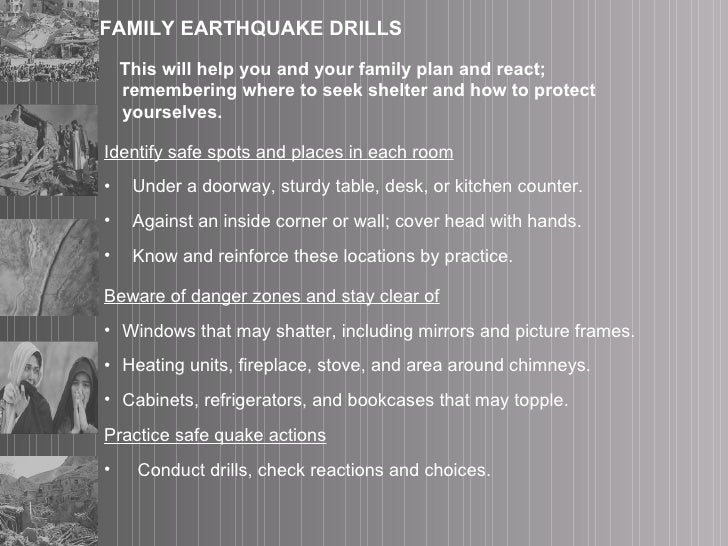 FAMILY EARTHQUAKE DRILLS <ul><li>This will help you and your family plan and react;  remembering where to seek shelter and...