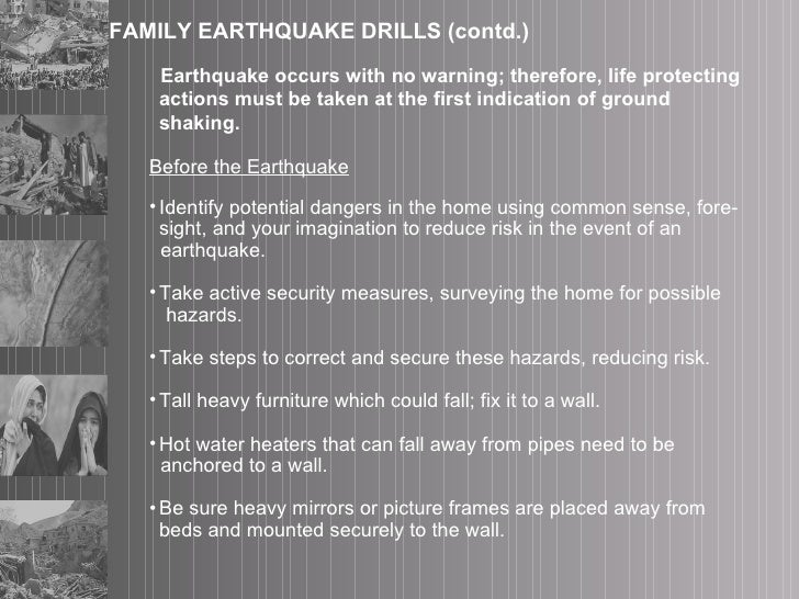 FAMILY EARTHQUAKE DRILLS (contd.) <ul><li>Earthquake occurs with no warning; therefore, life protecting actions must be ta...