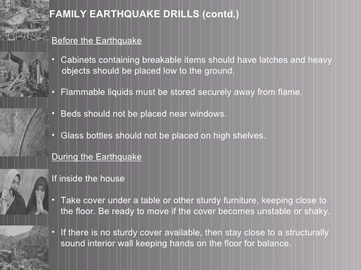 FAMILY EARTHQUAKE DRILLS (contd.) <ul><li>Before the Earthquake </li></ul><ul><li>Cabinets containing breakable items shou...