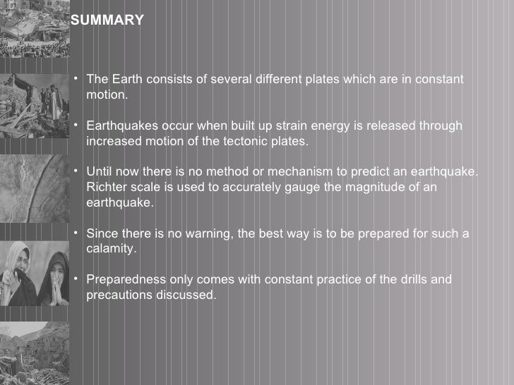 SUMMARY <ul><li>The Earth consists of several different plates which are in constant motion.  </li></ul><ul><li>Earthquake...