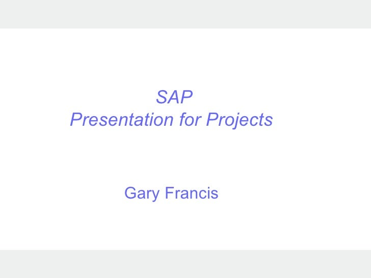 SAP Presentation for Projects  Gary Francis