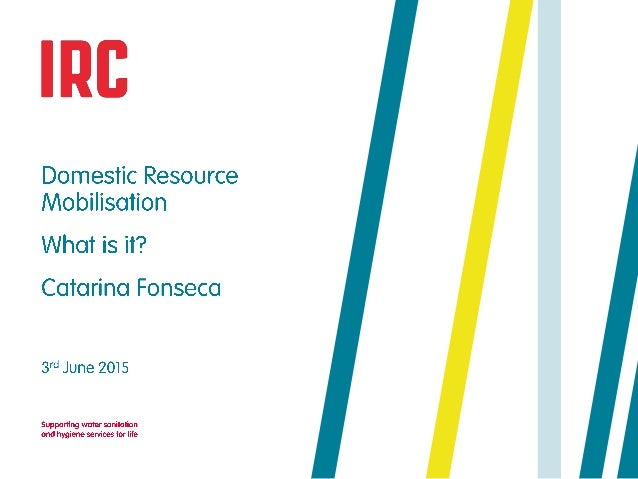 III 3  Domestic Resource Mobilisolion  What is it?   Colorino Fonseco  3'0' June 2015  Supporfing water scinita ' and hygie...
